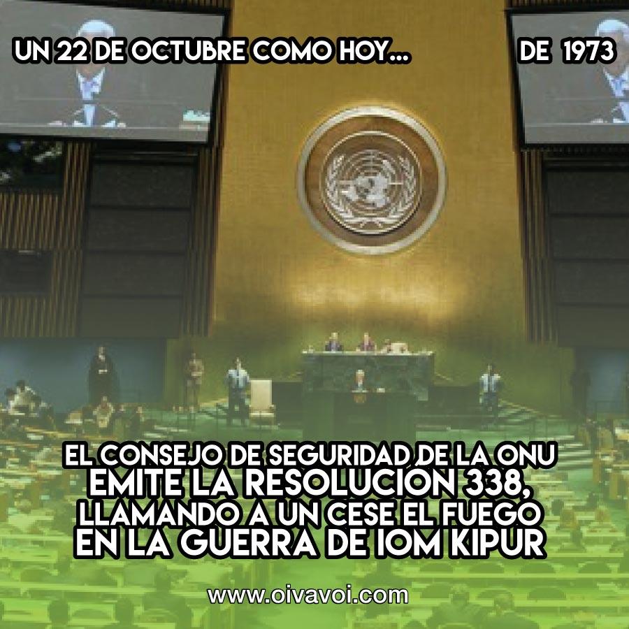 1973: El Consejo de Seguridad de la ONU emite la resolución 338, llamando a un cese el fuego en la Guerra de Iom Kipur