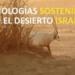 Tecnologías sostenibles para el desierto que vienen de Israel