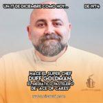"Duff ""Ace of Cakes"" Goldman: 17 de Diciembre"