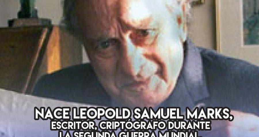 Leopold Samuel Marks, de los códigos secretos a los libretos